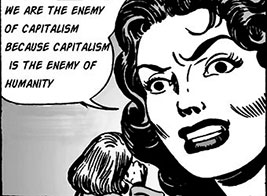 We are the enemy of capitalism because capitalism is the enemy of humanity