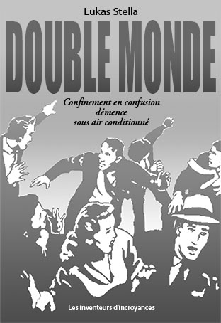 Lukas Stella, Double monde, Confinement en confusion,  démence sous air conditionné