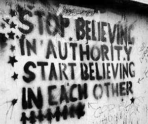 Stop believing in autority, start believing in each other