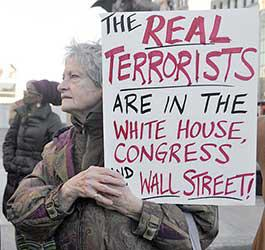 The real terrorists are in the White House, Congress and Wall Street.