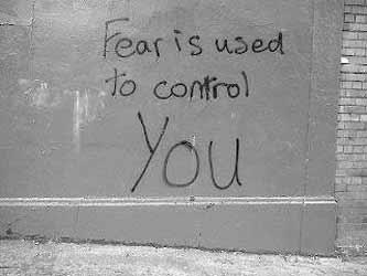 Fear is used to control you.