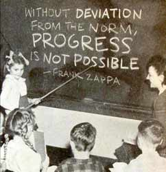 Without deviation from the norm, progress is not possible