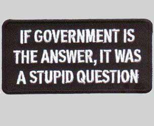 If governement is the answer, it was a stupid question
