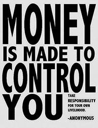 Money is made to control you