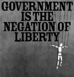 Government is the negation of liberty