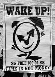 Wake up ! Time is not money.