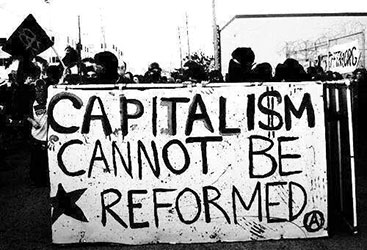 Capitalism cannot be reformed.